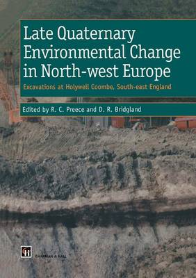 Late Quaternary Environmental Change in North-west Europe: Excavations at Holywell Coombe, South-east England: Excavations at Holywell Coombe, South-east England (Hardback)