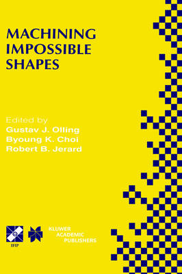 Machining Impossible Shapes: IFIP TC5 WG5.3 International Conference on Sculptured Surface Machining (SSM98) November 9-11, 1998 Chrysler Technology Center, Michigan, USA - IFIP Advances in Information and Communication Technology 18 (Hardback)