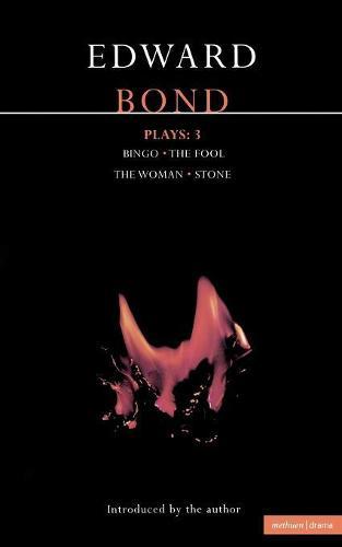 Bond Plays: Bingo; The Fool; The Woman; Stone v.3 - Contemporary Dramatists (Paperback)