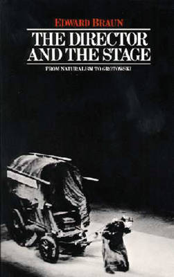 The Director and the Stage: From Naturalism to Grotowski - Performance Books (Paperback)
