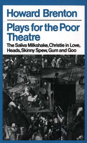 "Plays for the Poor Theatre: ""The Saliva Milkshake"", ""Christie in Love"", ""Heads"", ""Skinny Spew"", ""Gum and Goo"" - Modern Plays (Paperback)"