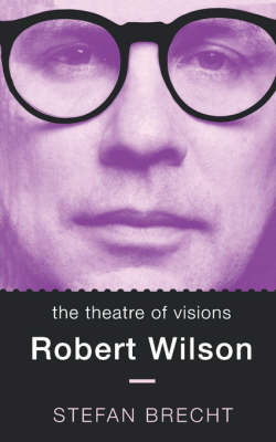 The Theatre of Visions: Robert Wilson - Biography and Autobiography (Paperback)