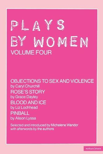 "Plays by Women: ""Objections to Sex and Violence"", ""Rose's Story"", ""Blood and Ice"","" Pinball"" v.4 - Play Anthologies (Paperback)"