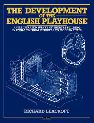 The Development of the English Playhouse: An Illustrated Survey of Theatre Building in England from Medieval to Modern Times - Diaries, Letters and Essays (Paperback)