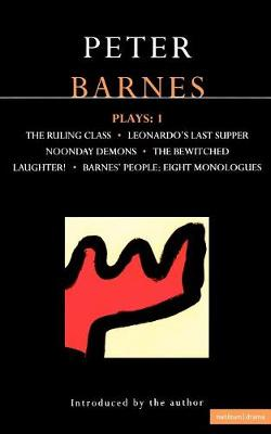 "Barnes Plays: ""Ruling Class"", ""Leonardo's Last Supper"", ""Noonday Demons"", ""The Bewitched"", ""Laughter"", ""Barnes' People"" v.1 - Contemporary Dramatists (Paperback)"