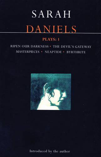 """Daniels Plays: """"Ripen Our Darkness"""", """"Devil's Gateway"""", """"Masterpieces"""", """"Neaptide"""", """"Byrthrite"""" v. 1 - Contemporary Dramatists (Paperback)"""