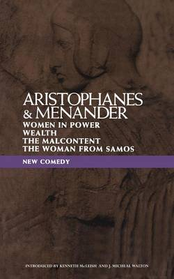 "New Comedy: ""Women in Power"", ""Wealth"", ""The Malcontent"", ""The Woman from Samos"": Aristophanes and Menander - Classical Dramatists (Paperback)"