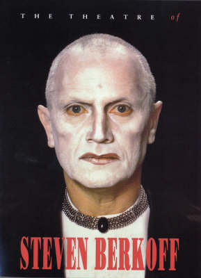 The Theatre of Steven Berkoff - Biography and Autobiography (Paperback)