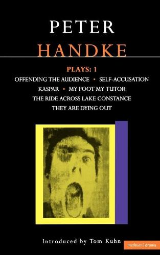 "Handke Plays: ""Offending the Audience"", ""My Foot My Tutor"", ""Self Accusation"", ""Kaspar"", "" Lake Constance"", ""They are Dying Out"" v. 1 - Contemporary Dramatists (Paperback)"