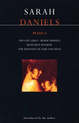 """Daniels Plays: """"Gut Girls"""", """"Beside Herself"""", """"Head-rot Holiday"""", """"Madness of Esme and Shaz"""" v.2 - Contemporary Dramatists (Paperback)"""