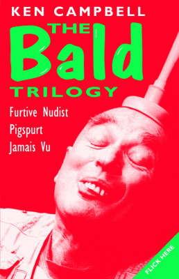 """The Bald Trilogy: """"Recollections of a Furtive Nudist"""", """"Pigspurt"""" - or """"Six Pigs from Happiness"""", """"Jamais Vu"""" - Modern Plays (Paperback)"""