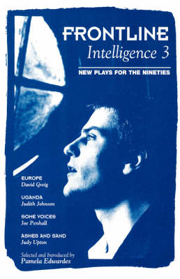 Frontline Intelligence: Europe; Uganda; Some Voices; Ashes and Sand v.3: New Plays for the Nineties - Play Anthologies (Paperback)