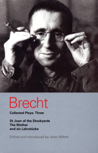 Brecht Collected Plays: St Joan, Mother, Lindbergh's Flight, Baden-Baden, He Said Yes, Decision, Exception and Rule, Horatians and Curi v.3 - World Classics (Paperback)