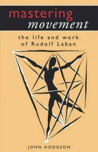 Mastering Movement: The Life and Work of Rudolf Laban - Performance Books (Paperback)