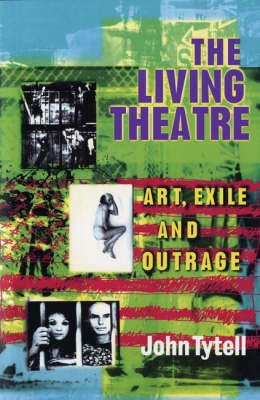 The Living Theatre: Art, Exile and Outrage - Biography and Autobiography (Paperback)