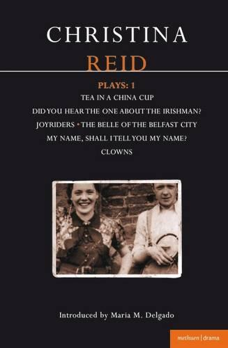 """Reid Plays: """"Did You Hear the One About the Irishman?"""", """"Tea in a China Cup"""", """"Joyriders"""", """"Belle of Belfast City"""", """"Clowns"""" v.1 - Contemporary Dramatists (Paperback)"""