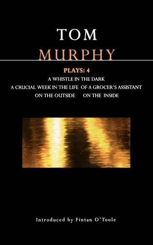 Murphy Plays: Whistle in the Dark, Crucial Week in the Life of a Grocer's Assistant, On the Outside on the Inside v. 4 - Contemporary Dramatists (Paperback)