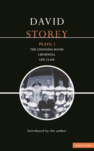 "Storey Plays: ""Changing Room""; ""Cromwel""L; ""Life Class"" v. 3 - Contemporary Dramatists (Paperback)"