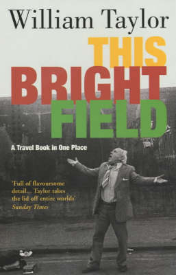 This Bright Field: A Travel Book in One Place (Paperback)