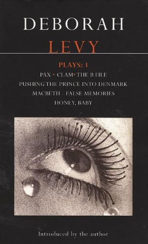 """Levy Plays: """"Pax""""; """"Clam""""; """"The B File""""; """"Pushing the Prince into Denmark""""; """"Macbeth False Memory""""; """"Honey Baby"""" v. 1 - Contemporary Dramatists (Paperback)"""