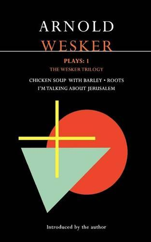 """Wesker Plays: """"Chicken Soup with Barley""""; """"Roots""""; """"I'm Talking About Jerusalem"""" v. 1: The Wesker Trilogy - Contemporary Dramatists (Paperback)"""