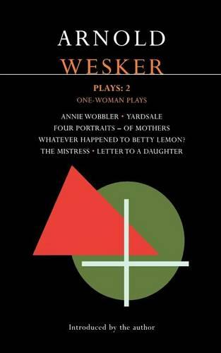 """Wesker Plays: """"Annie Wobbler""""; """"Yardsale""""; """"Four Portraits of Mothers""""; """"Betty Lemon?""""; """"The Mistress""""; """"Letter to a Daughter"""" v. 2 - Contemporary Dramatists (Paperback)"""