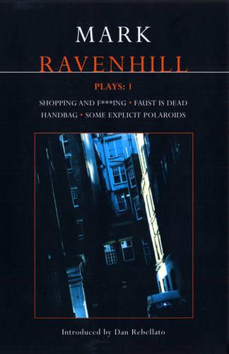 Ravenhill Plays: Shopping and F***ing, Faust is Dead, Handbag, Some Explicit Polaroids v. 1 - Contemporary Dramatists (Paperback)