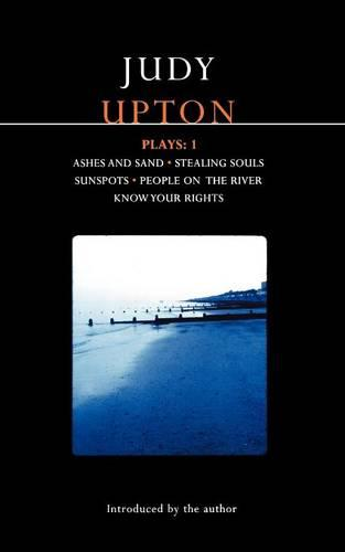 "Upton Plays: ""Ashes and Sand""; ""Sunspots""; ""People on the River""; ""Stealing Souls""; ""Know Your Rights"" v. 1 - Modern Plays (Paperback)"