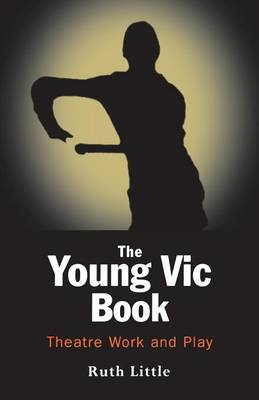 The Young Vic Theatre Book: Theatre Work and Play - Performance Books (Paperback)
