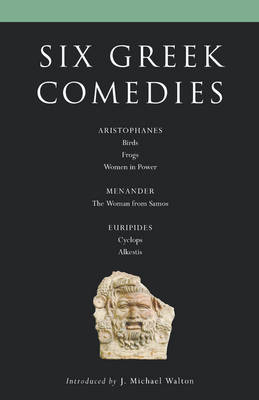 """Six Classical Greek Comedies: """"Birds""""; """"Frogs""""; """"Women in Power""""; """"The Woman from Samos""""; """"Cyclops; and Alkestis"""" - Classical Dramatists (Paperback)"""