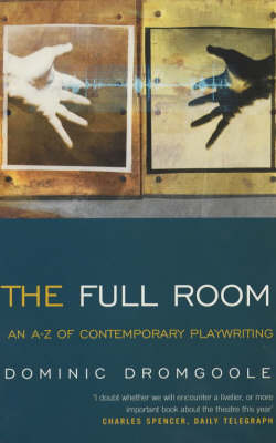 The Full Room: An A-Z of Contemporary Playwriting - Plays and Playwrights (Paperback)