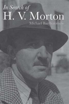 In Search of H.V.Morton: The Authorised Biography of H.V.Morton (Hardback)