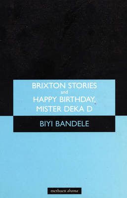 Brixton Stories: AND Happy Birthday; Mister Deka D - Modern Plays (Paperback)