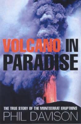 Volcano in Paradise: Death and Survival on the Caribbean Island of Montserrat (Hardback)