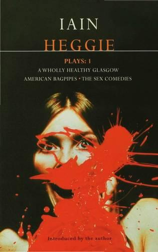 """Heggie Plays: """"A Wholly Healthy Glasgow"""",""""American Bagpipes"""",""""The Sex Comedies"""" v. 1 - Contemporary Dramatists (Paperback)"""