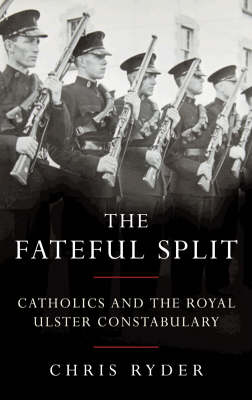 The Fateful Split: Catholics and The Royal Ulster Constabulary (Paperback)