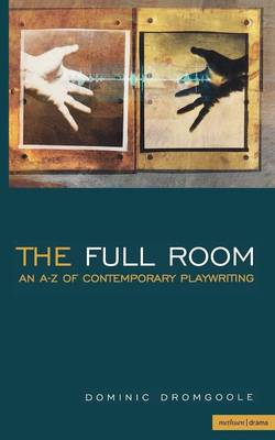 The Full Room: An A-Z of Contemporary Playwriting - Plays and Playwrights (Hardback)