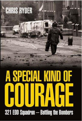 A Special Kind of Courage: Bomb Disposal and the Inside Story of 321 EOD Squadron (Hardback)