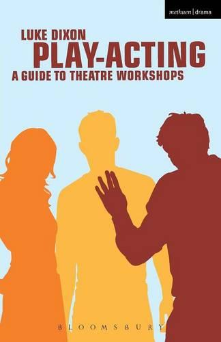 Play Acting: A Handbook of Theatre Workshops for Actors, Teachers and Directors - Performance Books (Paperback)