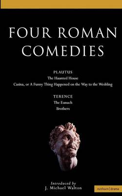 Four Roman Comedies: Haunted House; Casina, or a Funny Thing Happened on the Way to the Wedding; The Eunuch; Brothers - Classical Dramatists (Paperback)