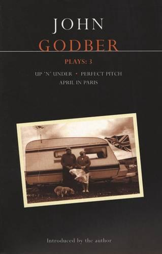 "Godber Plays: ""April in Paris"",""Up 'n' Under"",""Perfect Pitch"" v. 3 - Contemporary Dramatists (Paperback)"