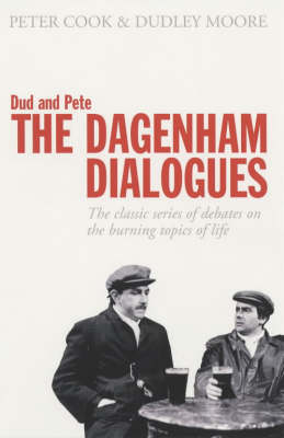 Dud and Pete - The Dagenham Dialogues: The Classic Series of Debates on the Burning Topics of Life - Methuen humour (Paperback)