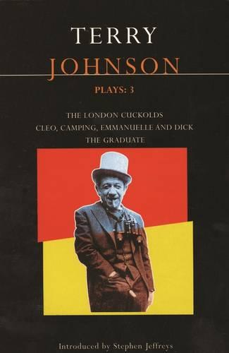"Johnson Plays: ""The Graduate"", ""The London Cuckolds"", ""Cleo"", ""Camping"", ""Emanuelle"", ""Dick"" v. 3 - Contemporary Dramatists (Paperback)"