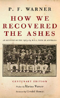 How We Recovered the Ashes: MCC Australia Tour 1903 - 1904 (Hardback)