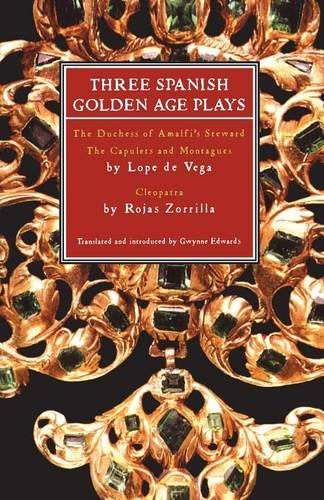 Three Spanish Golden Age Plays: Duchess of Amalfi's Steward, The Capulets and Montagues, Cleopatra - Play Anthologies (Paperback)