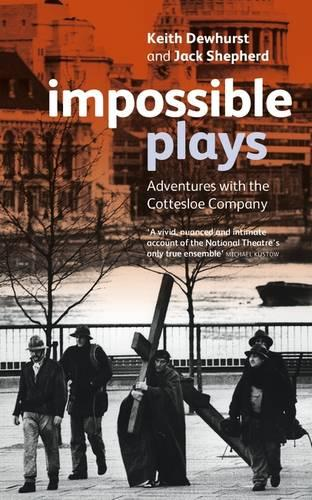 Impossible Plays: Adventures with the Cottesloe Company - Plays and Playwrights (Paperback)