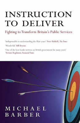 Instruction to Deliver: Fighting to Transform Britain's Public Services (Paperback)