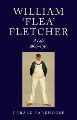 William Fletcher - A Life: 1869-1919 (Paperback)