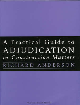 A Practical Guide to Adjudication in Construction Matters (Paperback)