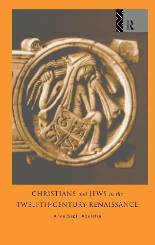 Christians and Jews in the Twelfth-Century Renaissance (Hardback)